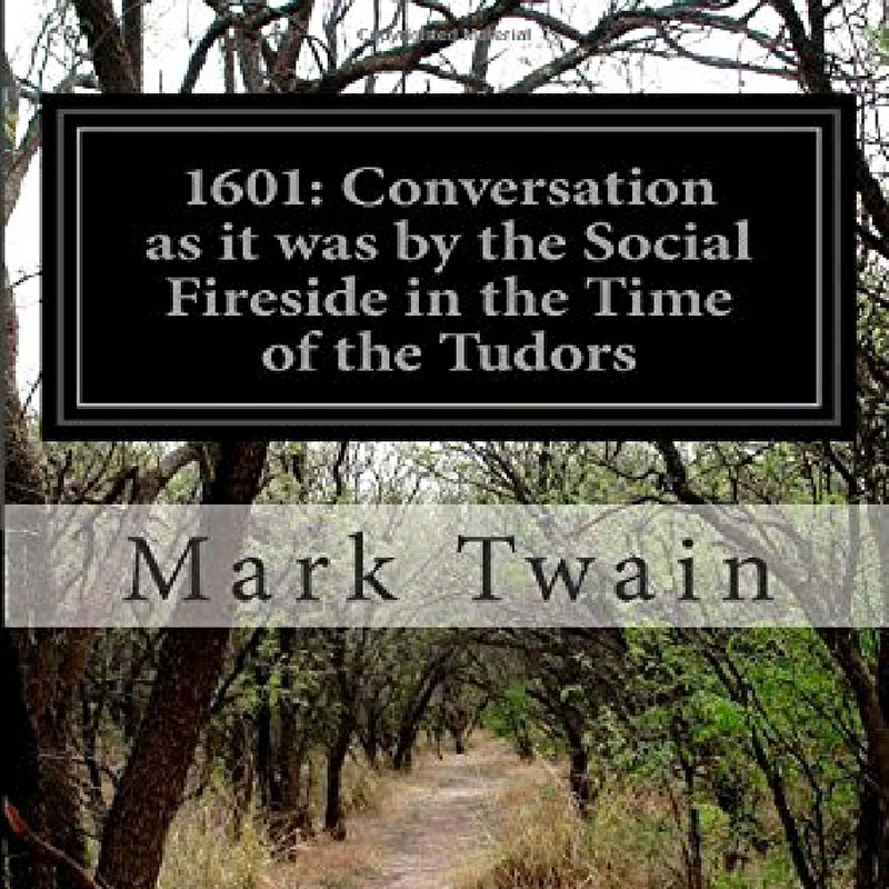 1601: Conversation, as it was by the Social Fireside, in the Time of the Tudors