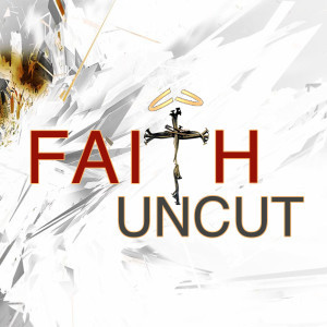 Faith Uncut