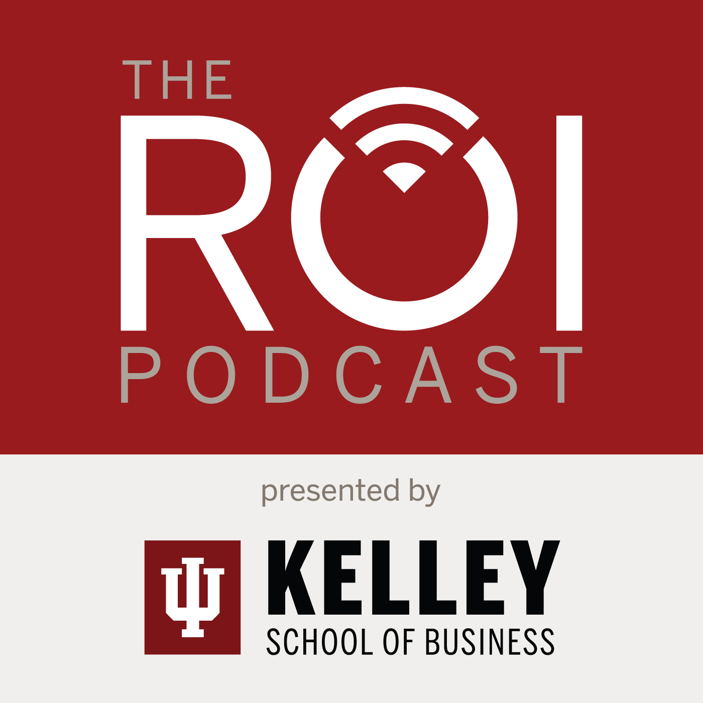 The ROI Podcast Presented by the Kelley School of Business
