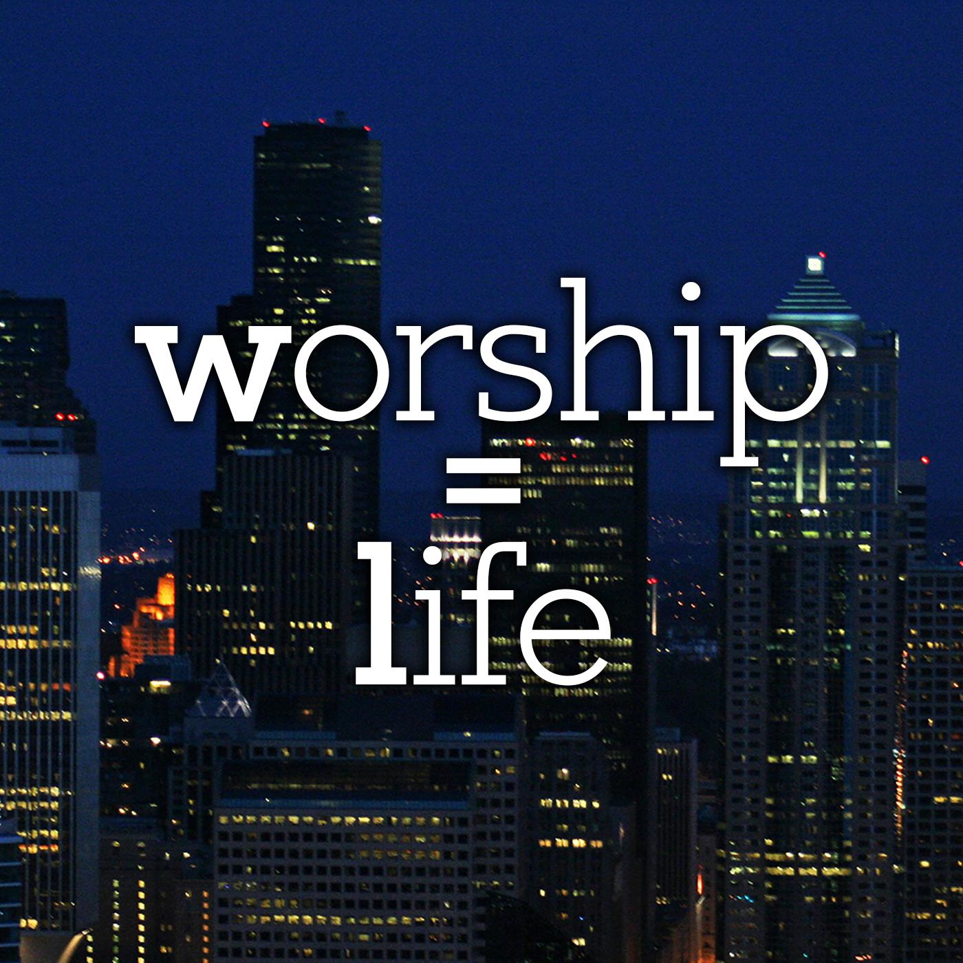 Worship=Life