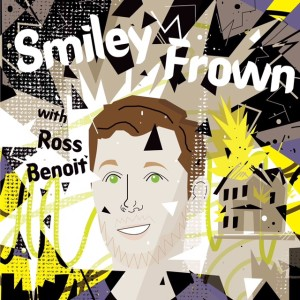 Smiley Frown with Ross Benoit