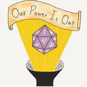 Our Power Is Out: A Role Playing Podcast