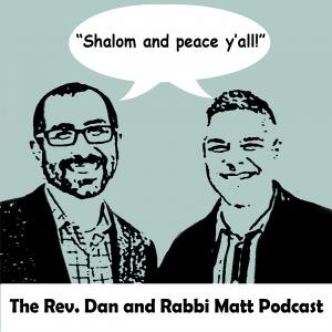 The Rev. Dan and Rabbi Matt Podcast