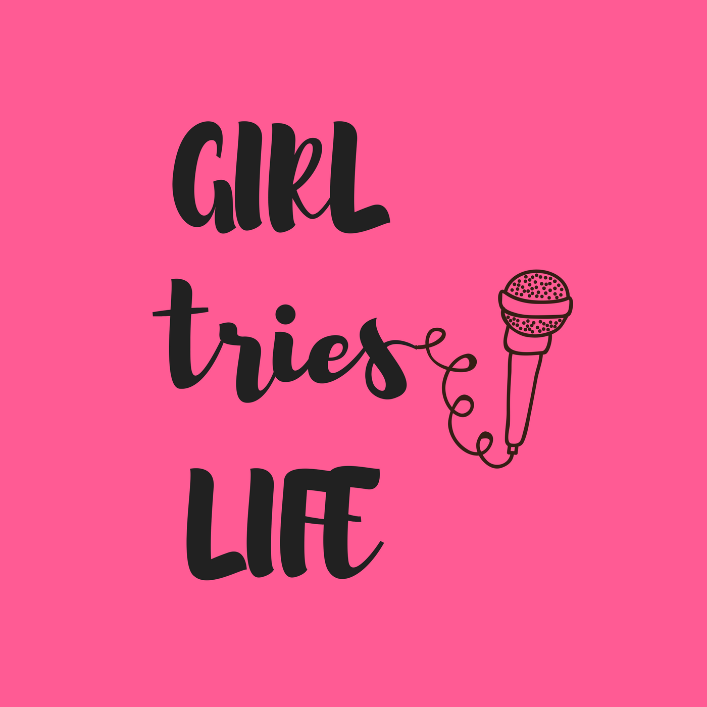 Girl Tries Life Podcast