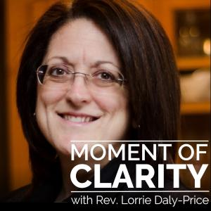 Moment of Clarity With Rev. Lorrie Daly-Price