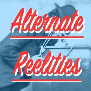 Alternate Reelities