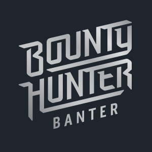 Bounty Hunter Banter