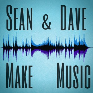 Sean & Dave Make Music