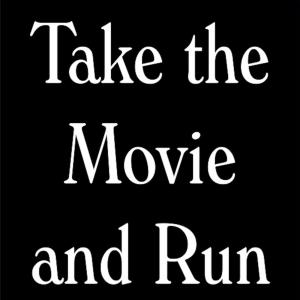 Take the Movie and Run