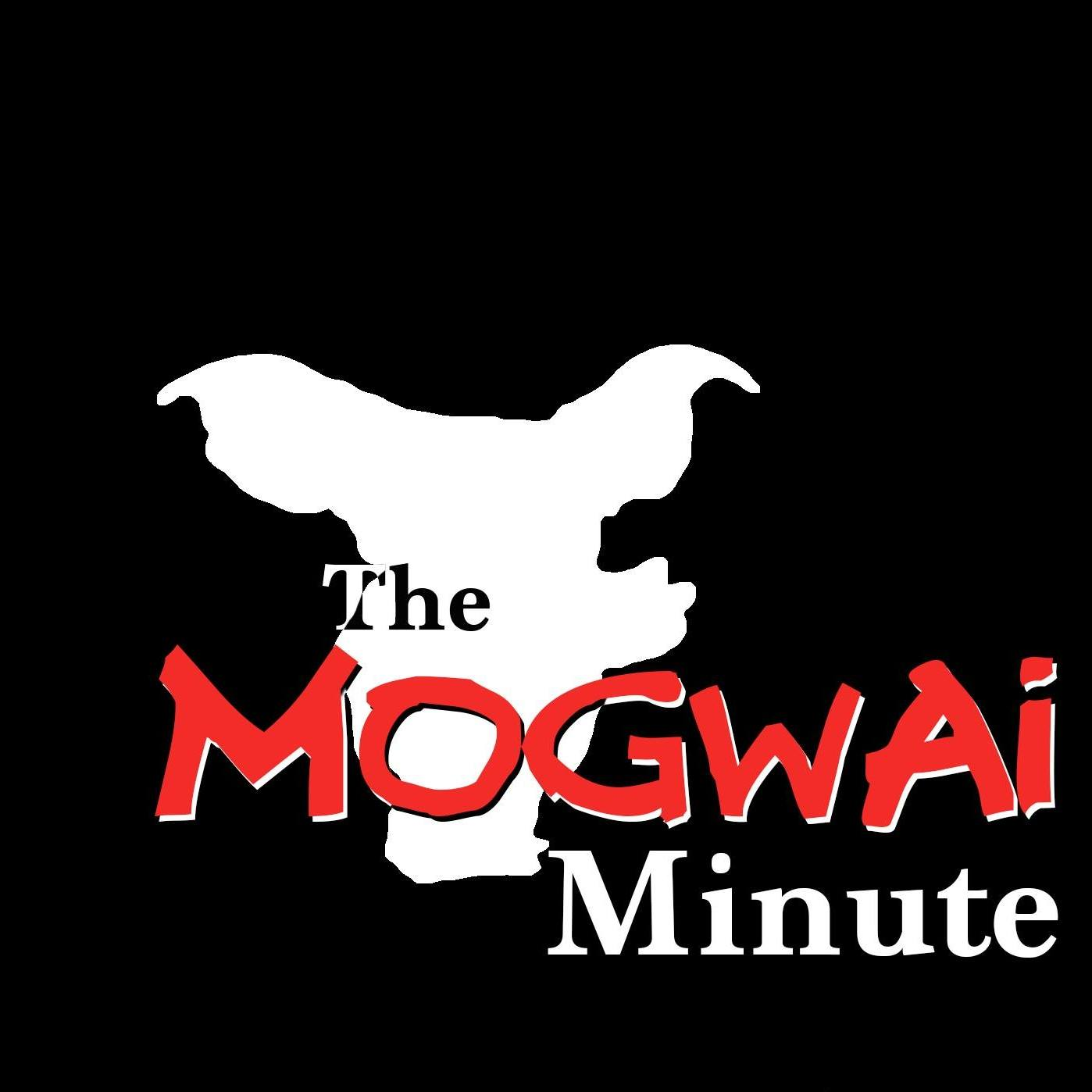 The Mogwai Minute