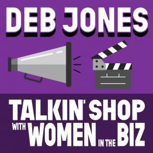 Deb Jones: Talking Shop with Women in the Biz