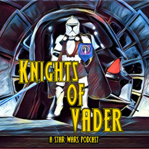 Knights of Vader - A Star Wars Podcast