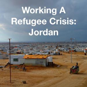 Working A Refugee Crisis: Jordan