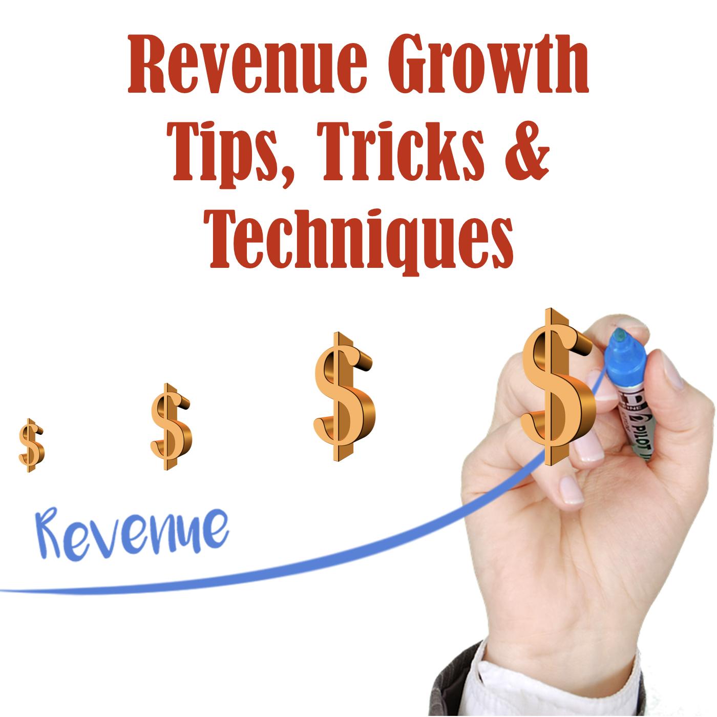 Revenue Growth Tips, Tricks & Techniques
