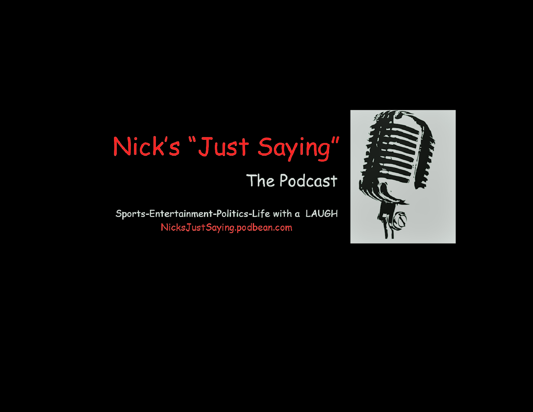 Nick's Just Saying's The Podcast