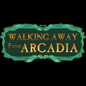 Walking Away From Arcadia