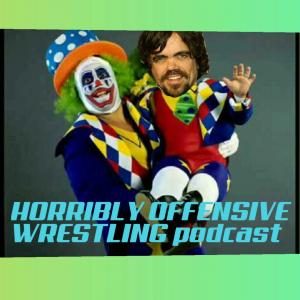 Horribly Offensive wrestling Podcast