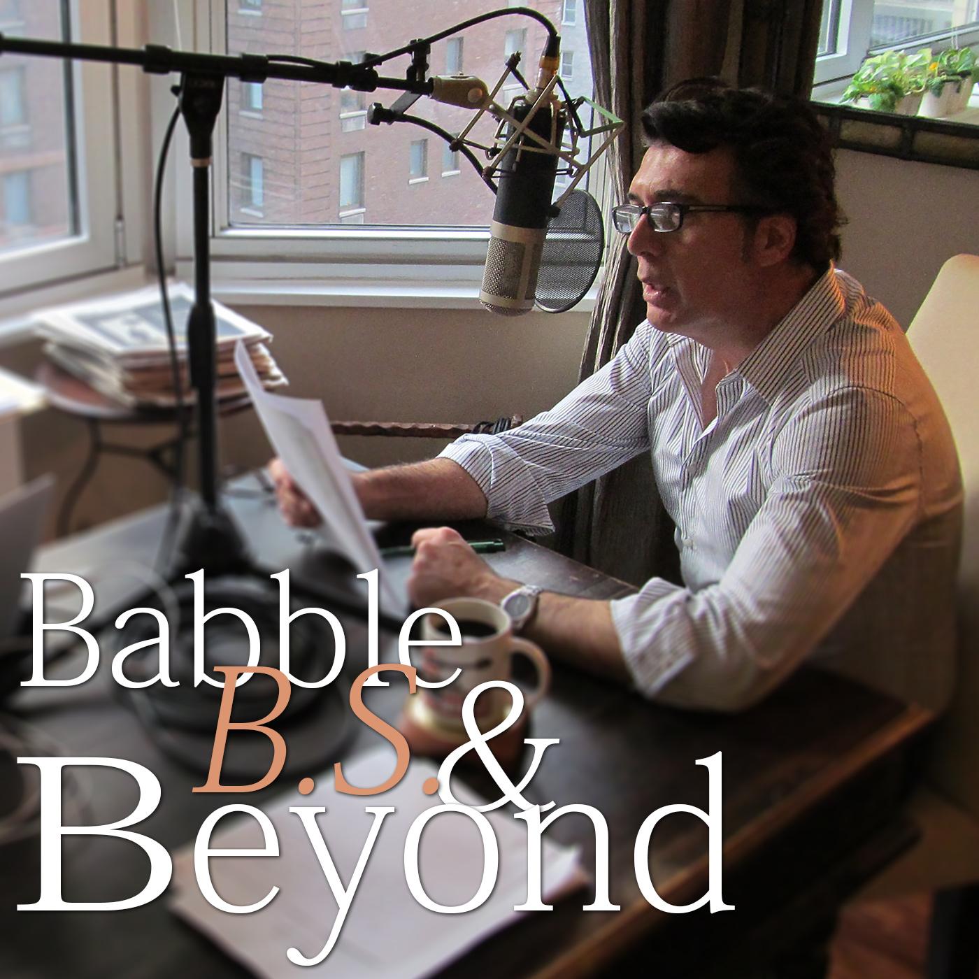 Babble B.S. & Beyond