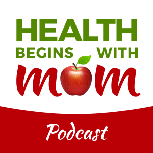 Health Begins With Mom Podcast
