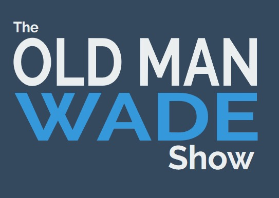 The Old Man Wade Show