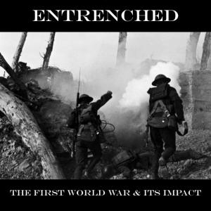 Entrenched: The First World War & Its Impact