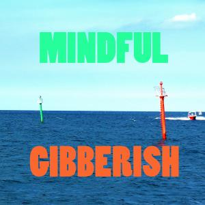 Mindful Gibberish