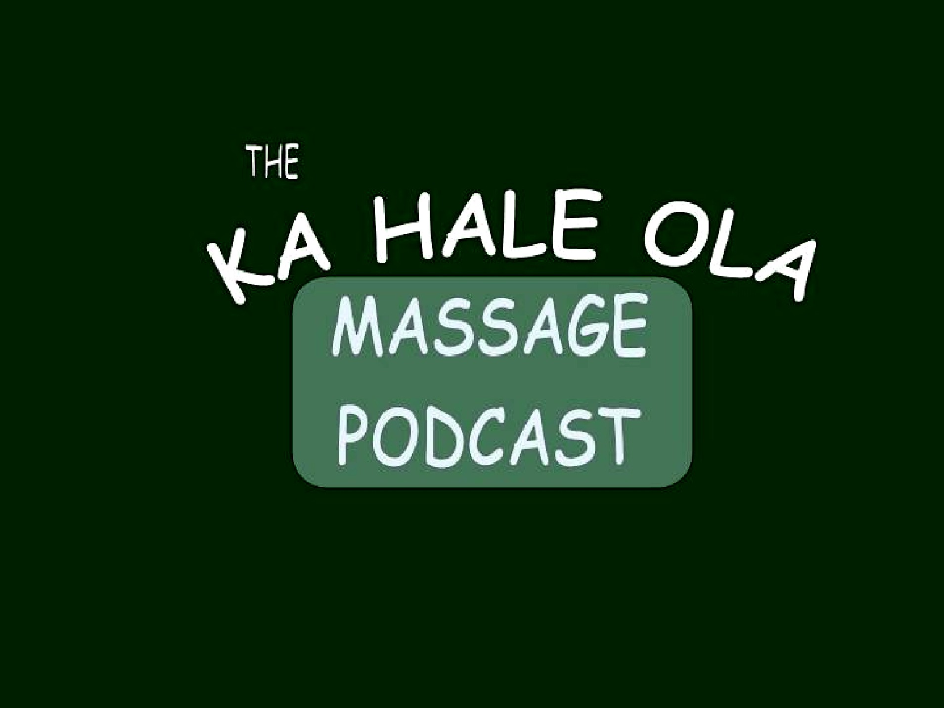 Ka Hale Ola Massage Podcast