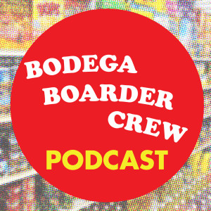 Bodega Boarder Crew Podcast