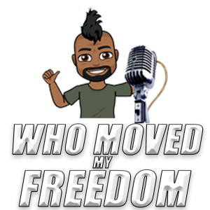 Who Moved My Freedom Podcast