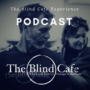 The Blind Cafe Experience Podcast