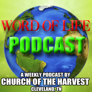 Word of Life Podcast - Church of the Harvest
