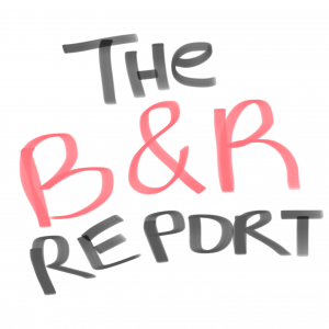The B&R Report