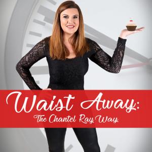 Waist Away: The Chantel Ray Way (Intermittent Fasting)