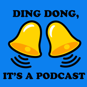 Ding Dong, It's a Podcast