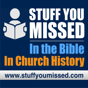 Stuff You Missed...In The Bible...In Church History
