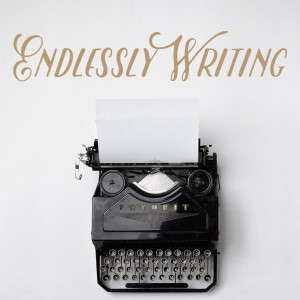Endlessly Writing: A Writer's Journey