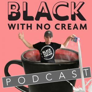 Black With No Cream Podcast