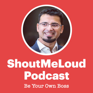 ShoutMeLoud Podcast- Be Your Own Boss
