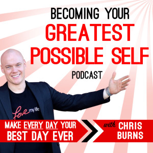 Becoming Your Greatest Possible Self with Chris Burns