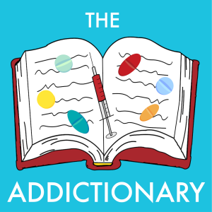 The Addictionary Podcast: Addiction | Recovery | Sobriety | Therapy | Mental Illness | Cannabis | Psychedelics | Meditation | Health