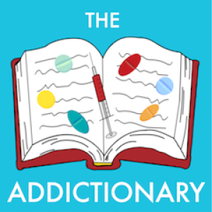 The Addictionary Podcast | Addiction | Recovery | Sobriety | Counseling | Drugs | Mental Illness | Cannabis | Stigma | Self Help | Alcoholism
