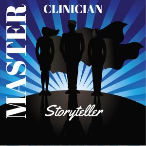 Master Clinician Storyteller