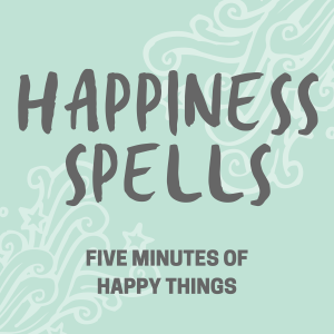Happiness Spells & Good Things: Happy Things for Fans of ASMR, Anti-Anxiety, Guided Meditation, Relaxing Sleep Podcast