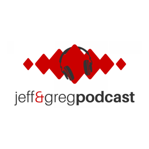 The Jeff & Greg Podcast