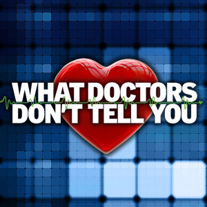 The What Doctors Don't Tell You Podcast