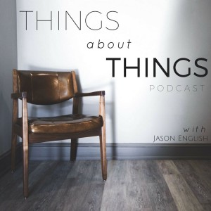 Things About Things Podcast - Jason English