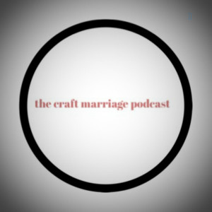 The Craft Marriage Podcast
