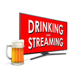 Drinking and Streaming Podcast