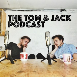 The Tom and Jack Podcast