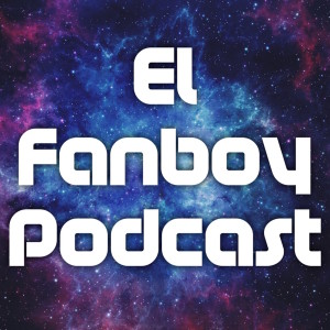 El Fanboy Podcast